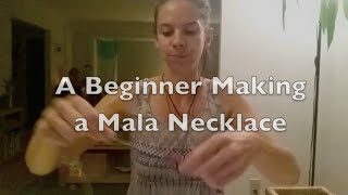 A Beginner Making a Mala Necklace