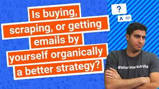 Is buying, scraping, or getting emails by yourself organically a better strategy?