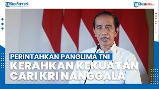 Presiden Perintahkan Panglima TNI Kerahkan Kekuatan Cari KRI Nanggala