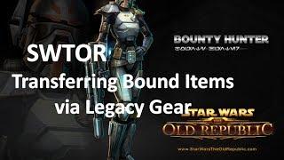 SWTOR Transferring Bound Items via Legacy Gear