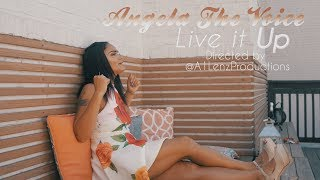 Angela The Voice - Live It Up | Directed by @A1LenzProductions