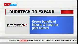 Africa's leading biological pesticide manufacturer, Dudutech to expand,