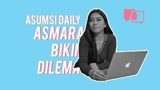 Asmara Bikin Dilema - Asumsi Daily