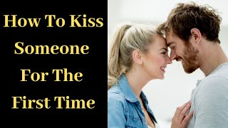 How to Kiss Someone for the First Time | First Time Kiss Your Girlfriend | I Don't Know How To Kiss