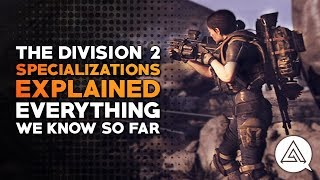 The Division 2 | Specializations Explained - Everything We Know So Far