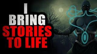 """I Bring Stories To Life"" | Creepypasta Storytime"