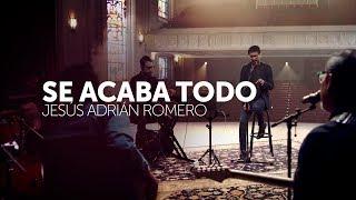 Se Acaba Todo - Jesus Adrian Romero // Video Oficial