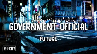 Future   Government Official (Lyrics)