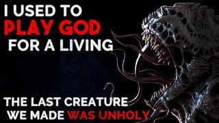 """I Used to Play God For a Living. The Last Creature We Made Was Unholy"" #Creepypasta"