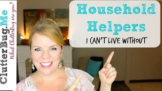 Household Helpers I Cant Live Without - Cleaning Tips And Tricks