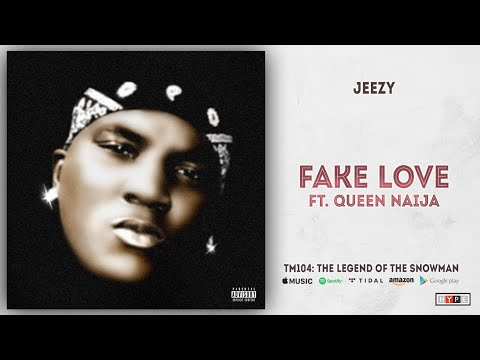 Jeezy - Fake Love Ft. Queen Naija (TM104: The Legend of The Snowman)