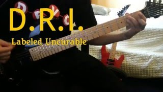 D.R.I. - Labeled Uncurable Guitar Cover (SOLO INCLUDED)