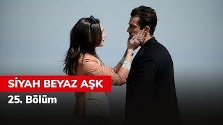 Siyah Beyaz Aşk 25. Bölüm