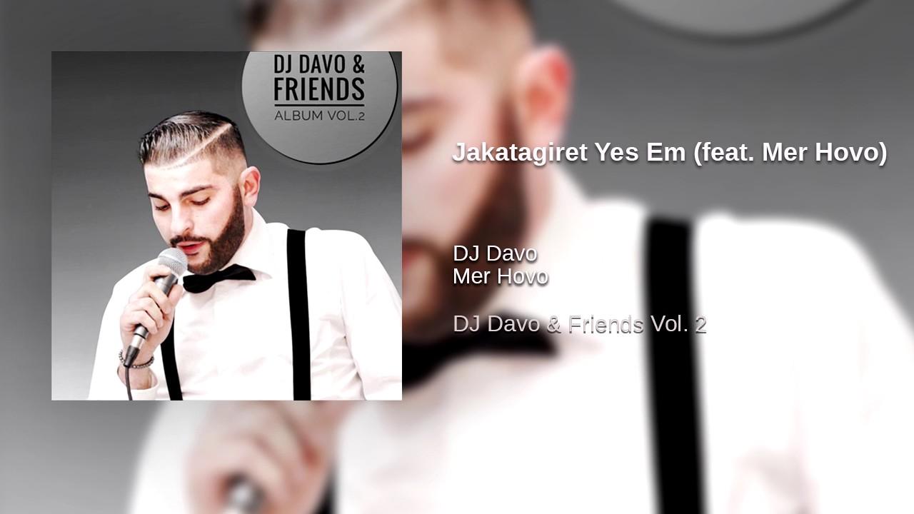 DJ Davo – Jakatagiret Yes Em (feat. Mer Hovo)