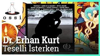 Dr. Erhan Kurt / Teselli İsterken