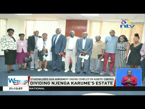 Stakeholders sign agreement ending conflict on Njenga Karume's assets' control