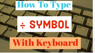 How To Type Division Symbol With Your Keyboard | How To Write Divide Symbol On Your Keyboard