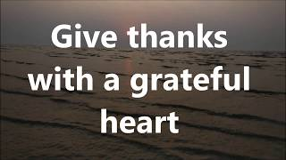 Give Thanks With A Grateful Heart With Lyrics