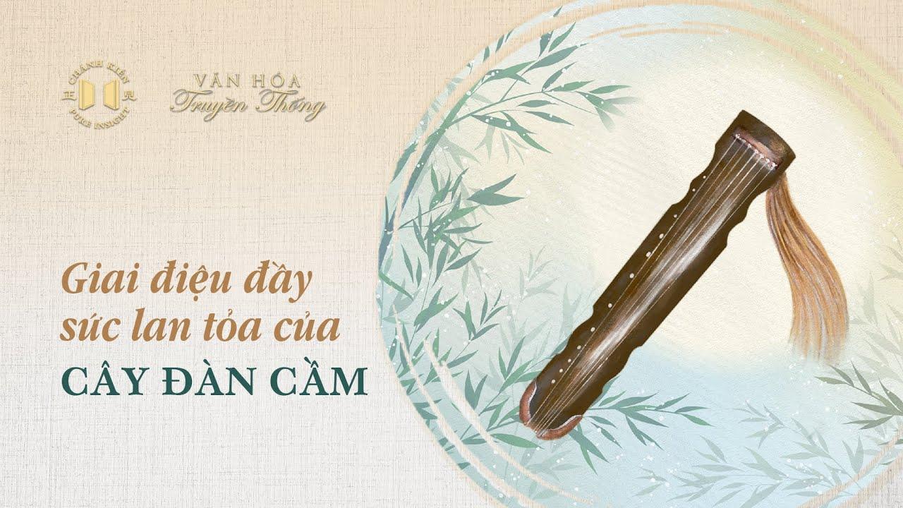 Giai điệu đầy sức lan tỏa của cây đàn Cầm | Văn hóa truyền thống