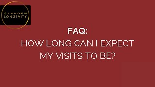 How Long Can I Expect My Visits To Be?