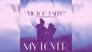 Gambar cover Victor J Sefo - My Lover (Ft. Bitner Brown & Jae.T)