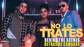 Pitbull, Daddy Yankee & Natti Natasha - No Lo Trates (Behind The Scenes)