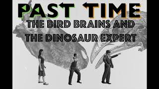 PAST TIME Episode 18 - Bird Brains and the Dinosaur Expert