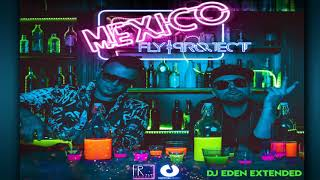 FLY PROJECT   Mexico (DJ Eden Extended)