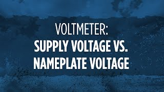 Voltmeter: Supply Voltage vs. Nameplate Voltage
