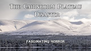 The Cairngorm Plateau Disaster   A Short Documentary   Fascinating Horror