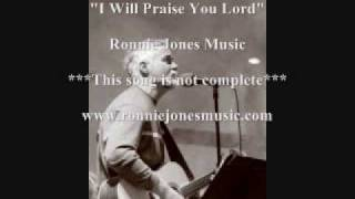 Ronnie Jones - I Will Praise You