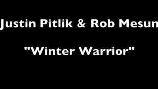 Justin Pitlik & Rob Mesun - Winter Warrior (Original)