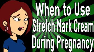 When to Use Stretch Mark Cream During Pregnancy
