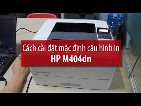 Chi tiết cách cài đặt in mặc định ở HP M404dn: in 2 mặt dọc, ngang