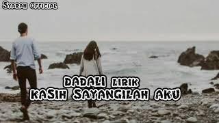 Dadali  Kasih Sayangilah Aku (lyrics)