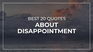 Best 20 Quotes about Disappointment | Daily Quotes | Most Famous Quotes | Soul Quotes