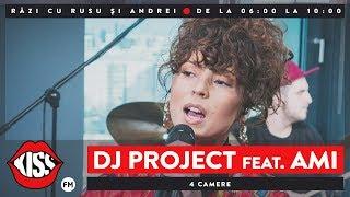 DJ Project Feat. AMI   4 Camere (Live @ KissFM)