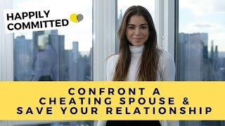 How To Confront A Cheating Spouse And SAVE Your Relationship