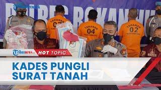 Oknum Kades di Riau Dibekuk Polisi, Diduga Minta Rp2 Juta Tiap Bantu Pembuatan Surat Tanah Warga