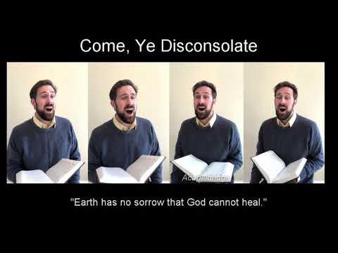 Come, Ye Disconsolate