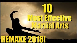 Top Ten Most Effective Martial Arts - Remake 2018!