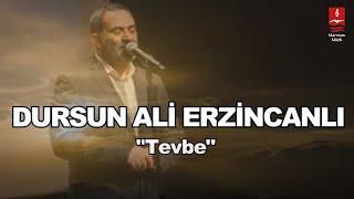 "DURSUN ALİ ERZİNCANLI  ""TEVBE"""
