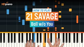 "How To Play ""Ball Wo You"" By 21 Savage 