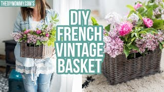 DIY French Vintage Basket | DIY HOME DECOR