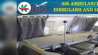 Take High Reputed and Prime Air Ambulance in Dibrugarh and Siliguri by King