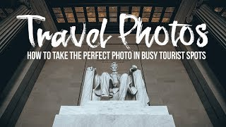 How to take the PERFECT photo in busy TOURIST SPOTS!