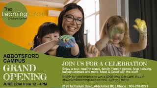 Join in the celebrating | The Learning Circle Abbotsford Campus Grand Opening!