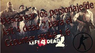 Descargar los personajes de left 4 dead 1 y 2 para counter strike 1.6