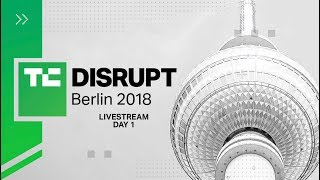 Live from Disrupt Berlin 2018 Day 1