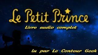 Le Petit Prince - Antoine de Saint-Exupéry LIVRE AUDIO Complet ( Lu par Le Conteur Geek)